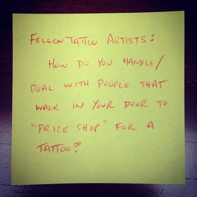 Fellow tattoo artists - How do you handle or deal with people that walk in your door to 'price shop' for a tattoo?